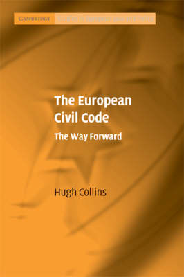 The European Civil Code: The Way Forward - Cambridge Studies in European Law and Policy (Paperback)