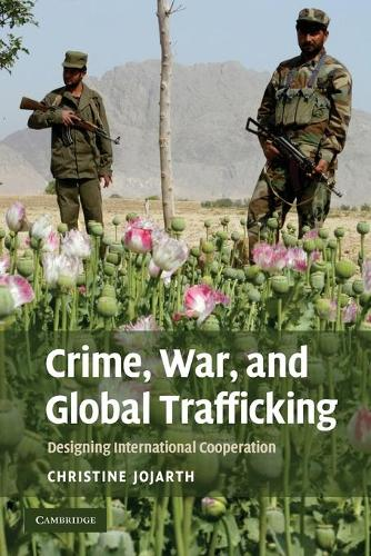 Crime, War, and Global Trafficking: Designing International Cooperation (Paperback)