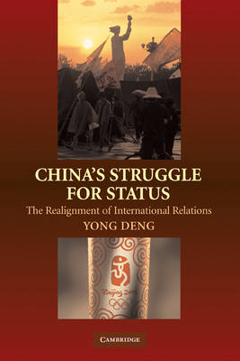 China's Struggle for Status: The Realignment of International Relations (Paperback)