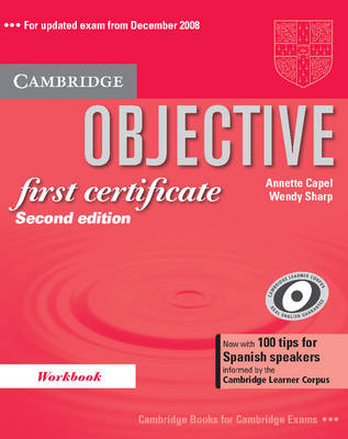 Objective First Certificate Workbook with 100 Tips for Spanish Speakers: 100 Tips for Spanish Learners Informed by the Cambridge Learner Corpus - Objective (Paperback)