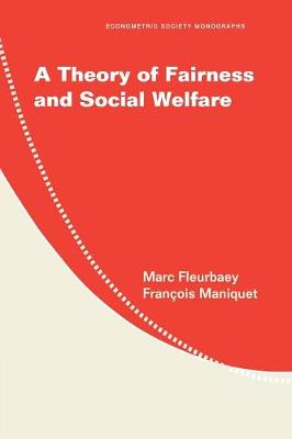 A Theory of Fairness and Social Welfare - Econometric Society Monographs 48 (Paperback)