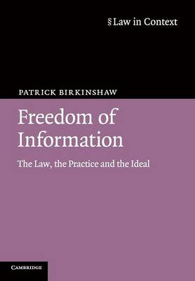 Freedom of Information: The Law, the Practice and the Ideal - Law in Context (Paperback)