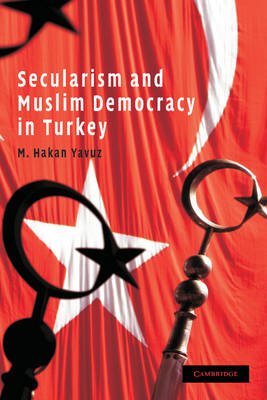 Secularism and Muslim Democracy in Turkey - Cambridge Middle East Studies 28 (Paperback)