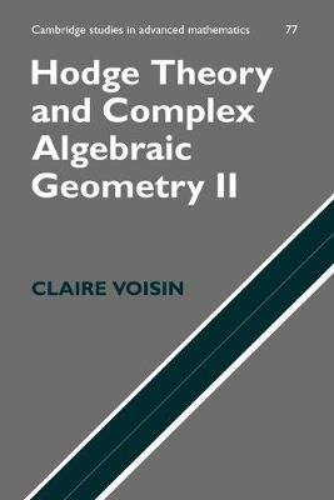Hodge Theory and Complex Algebraic Geometry II: Volume 2 - Cambridge Studies in Advanced Mathematics 77 (Paperback)