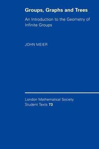 Groups, Graphs and Trees: An Introduction to the Geometry of Infinite Groups - London Mathematical Society Student Texts (Paperback)