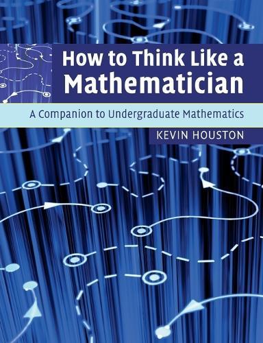 How to Think Like a Mathematician: A Companion to Undergraduate Mathematics (Paperback)