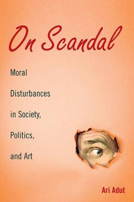 On Scandal: Moral Disturbances in Society, Politics, and Art - Structural Analysis in the Social Sciences 31 (Paperback)