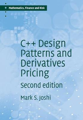 C++ Design Patterns and Derivatives Pricing - Mathematics, Finance and Risk 2 (Paperback)