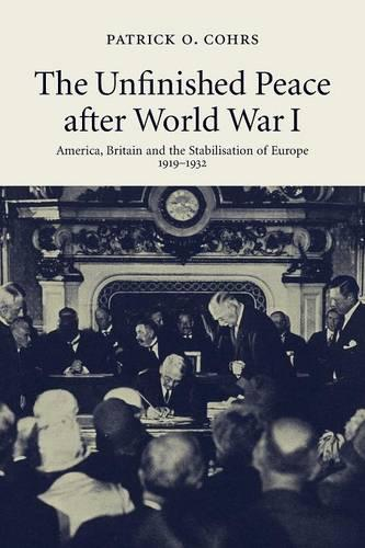 The Unfinished Peace after World War I: America, Britain and the Stabilisation of Europe, 1919-1932 (Paperback)