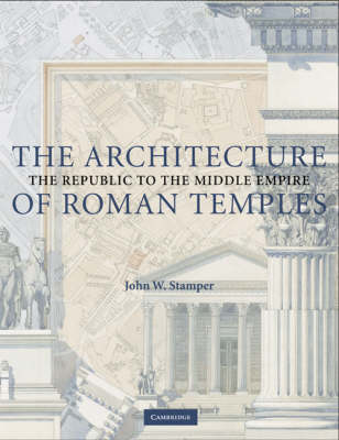 The Architecture of Roman Temples: The Republic to the Middle Empire (Paperback)