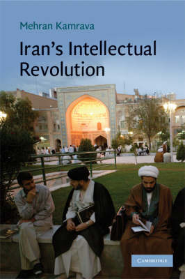 Iran's Intellectual Revolution - Cambridge Middle East Studies (Paperback)
