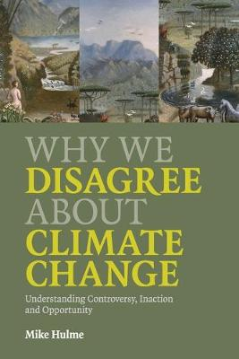 Why We Disagree about Climate Change: Understanding Controversy, Inaction and Opportunity (Paperback)