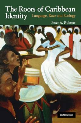 The Roots of Caribbean Identity: Language, Race, and Ecology (Paperback)