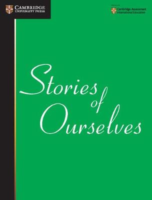 Cambridge International Examinations: Stories of Ourselves: The University of Cambridge International Examinations Anthology of Stories in English (Paperback)