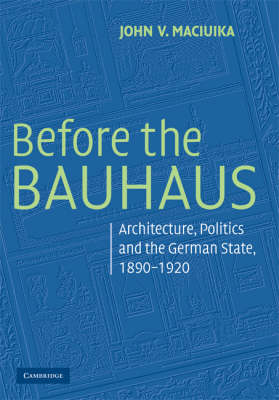 Modern Architecture and Cultural Identity: Before the Bauhaus : Architecture, Politics, and the German State, 1890-1920 (Paperback)