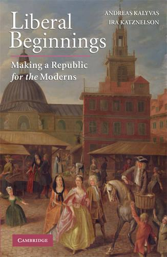 Liberal Beginnings: Making a Republic for the Moderns (Paperback)