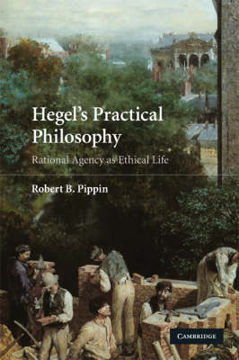 Hegel's Practical Philosophy: Rational Agency as Ethical Life (Paperback)