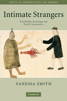 Intimate Strangers: Friendship, Exchange and Pacific Encounters - Critical Perspectives on Empire (Paperback)
