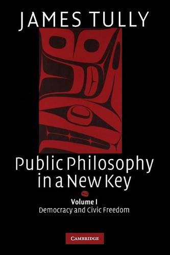 Ideas in Context Public Philosophy in a New Key: Series Number 93: Democracy and Civic Freedom Volume 1 (Paperback)
