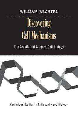 Cambridge Studies in Philosophy and Biology: Discovering Cell Mechanisms: The Creation of Modern Cell Biology (Paperback)