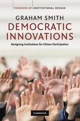 Democratic Innovations: Designing Institutions for Citizen Participation - Theories of Institutional Design (Paperback)