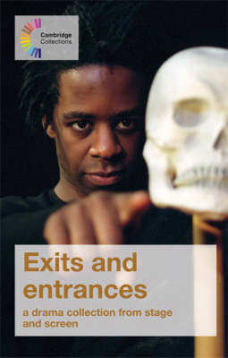 Exits and Entrances: A Drama Collection from Stage and Screen - Cambridge Collections (Paperback)