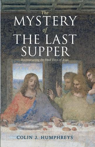 The Mystery of the Last Supper: Reconstructing the Final Days of Jesus (Paperback)