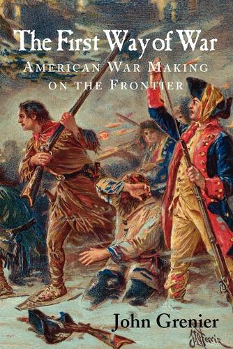 The First Way of War: American War Making on the Frontier, 1607-1814 (Paperback)