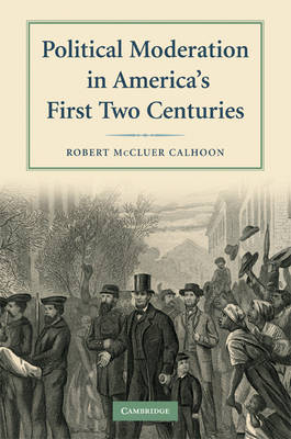 Political Moderation in America's First Two Centuries (Paperback)
