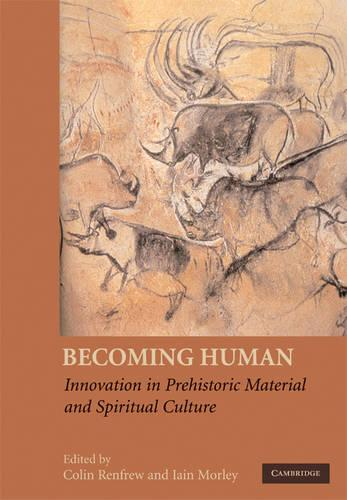 Becoming Human: Innovation in Prehistoric Material and Spiritual Culture (Paperback)