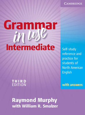 Grammar in Use Intermediate Student's Book with answers: Self-study Reference and Practice for Students of North American English (Paperback)