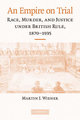 An Empire on Trial: Race, Murder, and Justice under British Rule, 1870-1935 (Paperback)