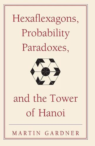 Hexaflexagons, Probability Paradoxes, and the Tower of Hanoi: Martin Gardner's First Book of Mathematical Puzzles and Games - The New Martin Gardner Mathematical Library (Paperback)