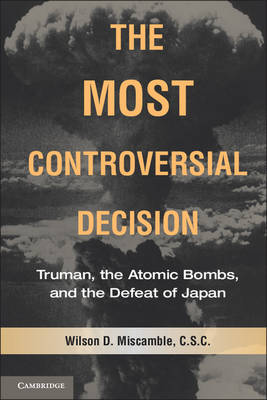 The Most Controversial Decision: Truman, the Atomic Bombs, and the Defeat of Japan - Cambridge Essential Histories (Paperback)