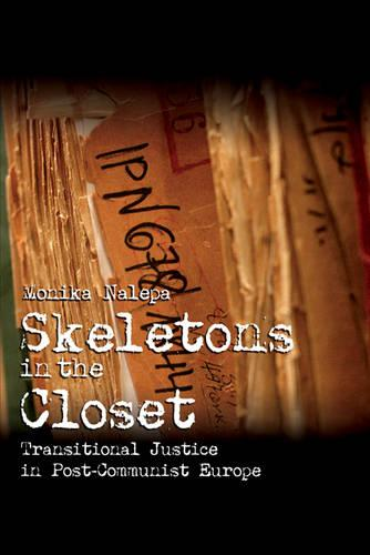 Skeletons in the Closet: Transitional Justice in Post-Communist Europe - Cambridge Studies in Comparative Politics (Paperback)