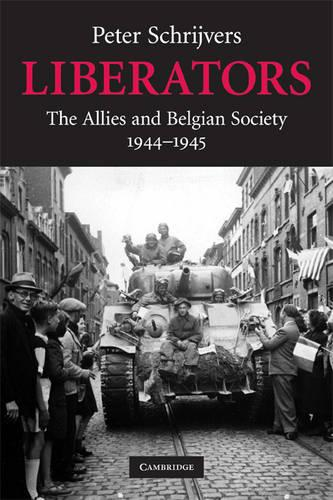 Studies in the Social and Cultural History of Modern Warfare: Liberators: The Allies and Belgian Society, 1944-1945 Series Number 31 (Paperback)