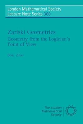 Zariski Geometries: Geometry from the Logician's Point of View - London Mathematical Society Lecture Note Series (Paperback)