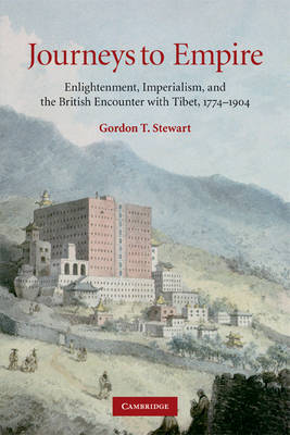 Journeys to Empire: Enlightenment, Imperialism, and the British Encounter with Tibet, 1774-1904 (Paperback)