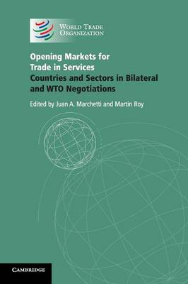 Opening Markets for Trade in Services: Countries and Sectors in Bilateral and WTO Negotiations (Paperback)