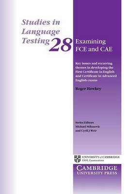 Studies in Language Testing: Examining FCE and CAE: Key Issues and Recurring Themes in Developing the First Certificate in English and Certificate in Advanced English Exams Series Number 28 (Paperback)