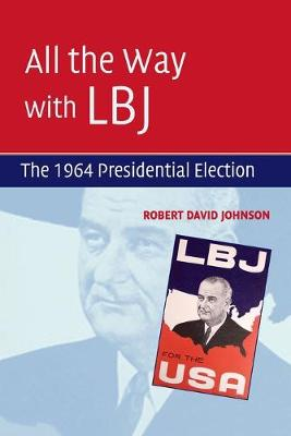 All the Way with LBJ: The 1964 Presidential Election (Paperback)