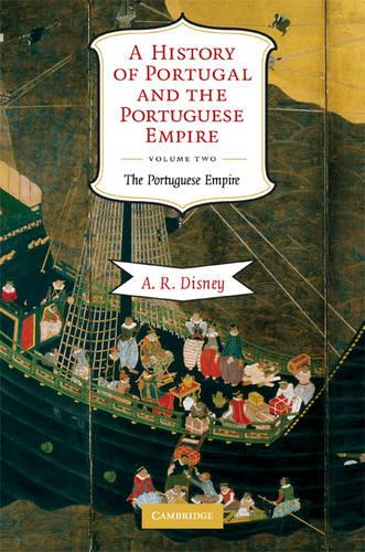 A History of Portugal and the Portuguese Empire: From Beginnings to 1807 - A History of Portugal and the Portuguese Empire 2 Volume Hardback Set Volume 2 (Paperback)