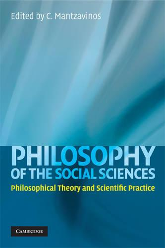 Philosophy of the Social Sciences: Philosophical Theory and Scientific Practice (Paperback)