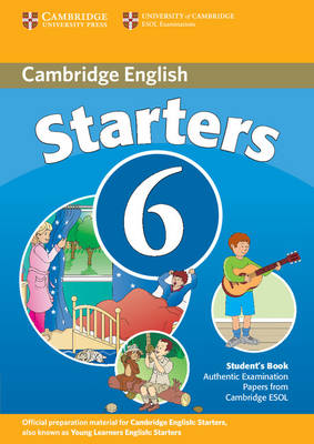 Cambridge Young Learners English Tests 6 Starters Student's Book: Examination Papers from University of Cambridge ESOL Examinations (Paperback)