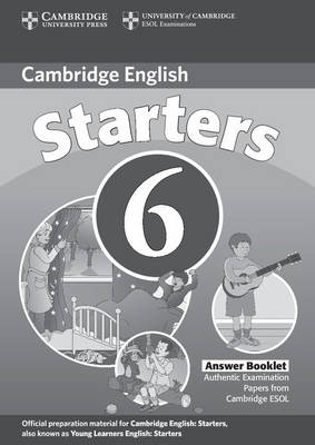 Cambridge Young Learners English Tests 6 Starters Answer Booklet: Examination Papers from University of Cambridge ESOL Examinations (Paperback)