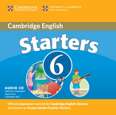 Cambridge Young Learners English Tests 6 Starters Audio CD: Examination Papers from University of Cambridge ESOL Examinations (CD-Audio)