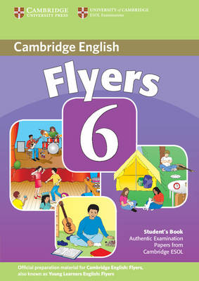 Cambridge Young Learners English Tests 6 Flyers Student's Book: Cambridge Young Learners English Tests 6 Flyers Student's Book No. 6 (Paperback)