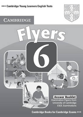 Cambridge Young Learners English Tests 6 Flyers Answer Booklet: Examination Papers from University of Cambridge ESOL Examinations (Paperback)