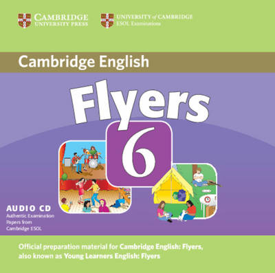 Cambridge Young Learners English Tests 6 Flyers Audio CD: Cambridge Young Learners English Tests 6 Flyers Audio CD No. 6 (CD-Audio)