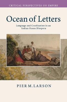 Critical Perspectives on Empire: Ocean of Letters: Language and Creolization in an Indian Ocean Diaspora (Paperback)